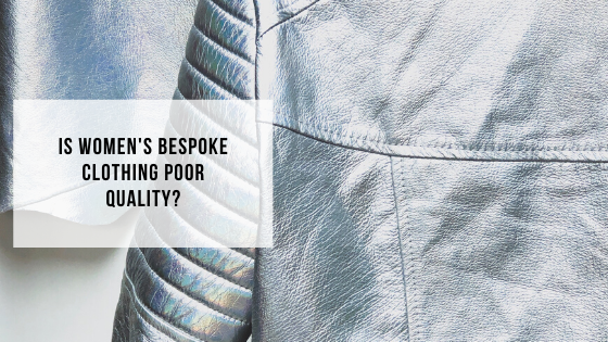 Is women's bespoke clothing poor quality